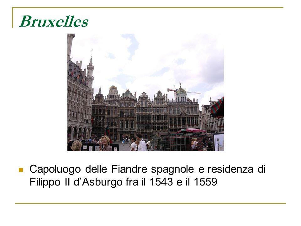 Bruxelles Capoluogo delle Fiandre spagnole e residenza di Filippo II d'Asburgo fra il 1543 e il 1559.