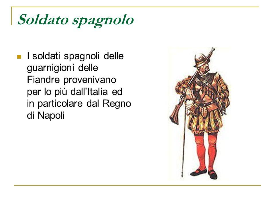 Soldato spagnolo I soldati spagnoli delle guarnigioni delle Fiandre provenivano per lo più dall'Italia ed in particolare dal Regno di Napoli.