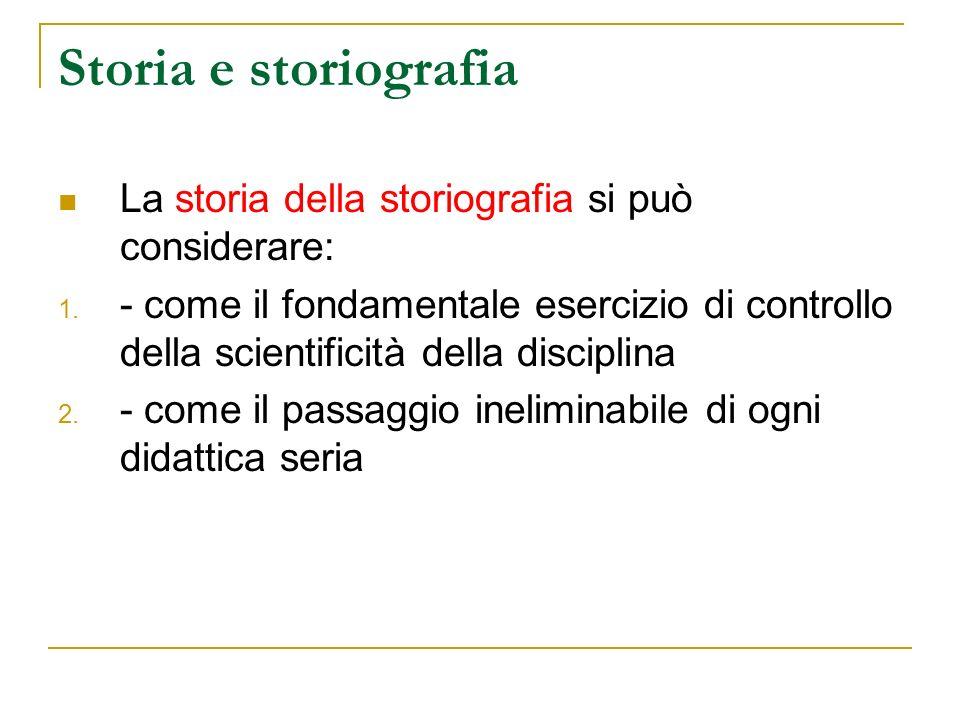 Storia e storiografia La storia della storiografia si può considerare: