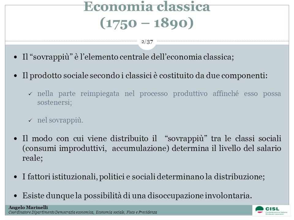 Economia classica (1750 – 1890) Il sovrappiù è l'elemento centrale dell'economia classica;