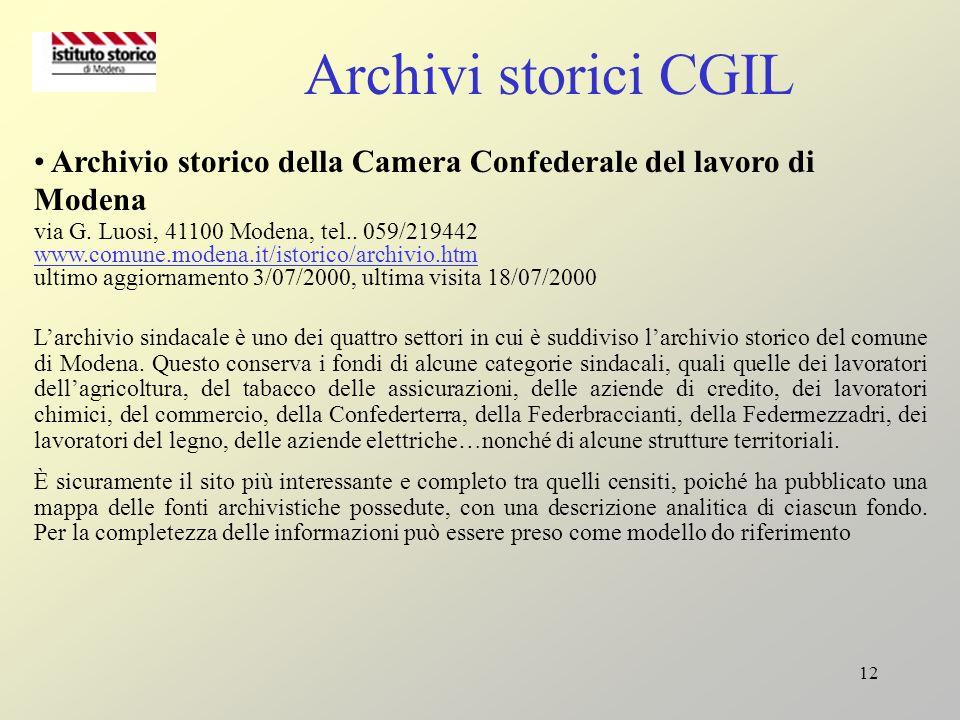 Archivi storici CGIL Archivio storico della Camera Confederale del lavoro di Modena. via G. Luosi, 41100 Modena, tel.. 059/219442.