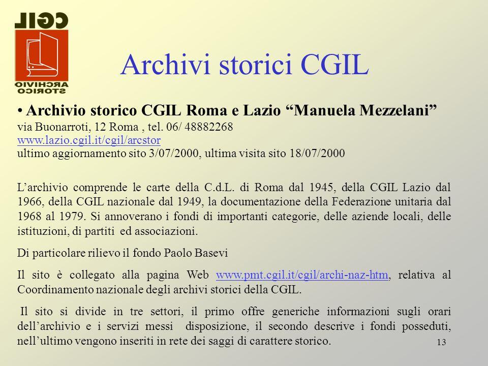 Archivi storici CGIL Archivio storico CGIL Roma e Lazio Manuela Mezzelani via Buonarroti, 12 Roma , tel. 06/ 48882268.