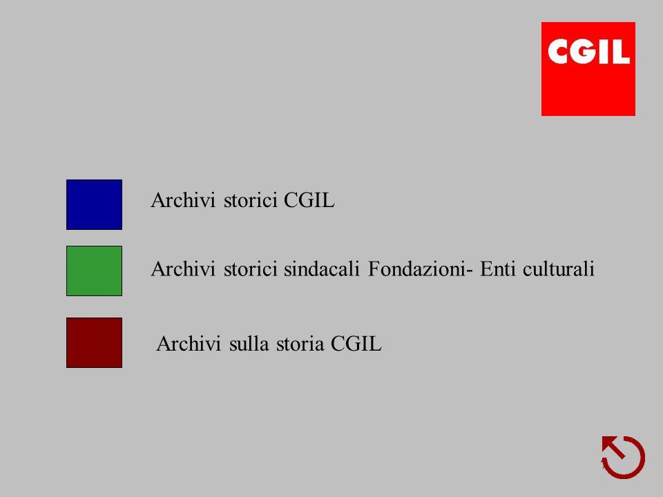 Archivi storici CGIL Archivi storici sindacali Fondazioni- Enti culturali Archivi sulla storia CGIL
