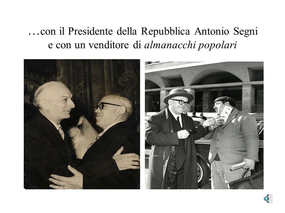 …con il Presidente della Repubblica Antonio Segni e con un venditore di almanacchi popolari