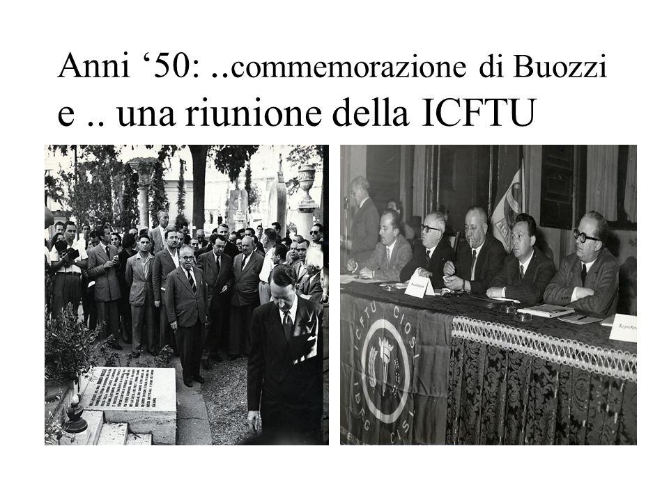 Anni '50: ..commemorazione di Buozzi e .. una riunione della ICFTU