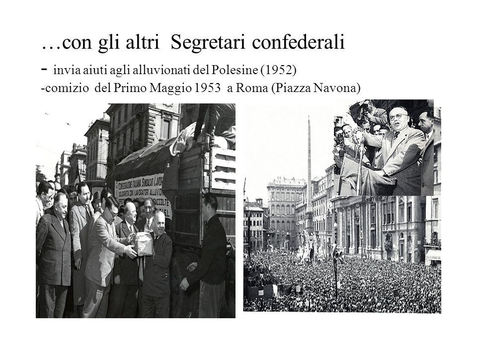 …con gli altri Segretari confederali - invia aiuti agli alluvionati del Polesine (1952) -comizio del Primo Maggio 1953 a Roma (Piazza Navona)