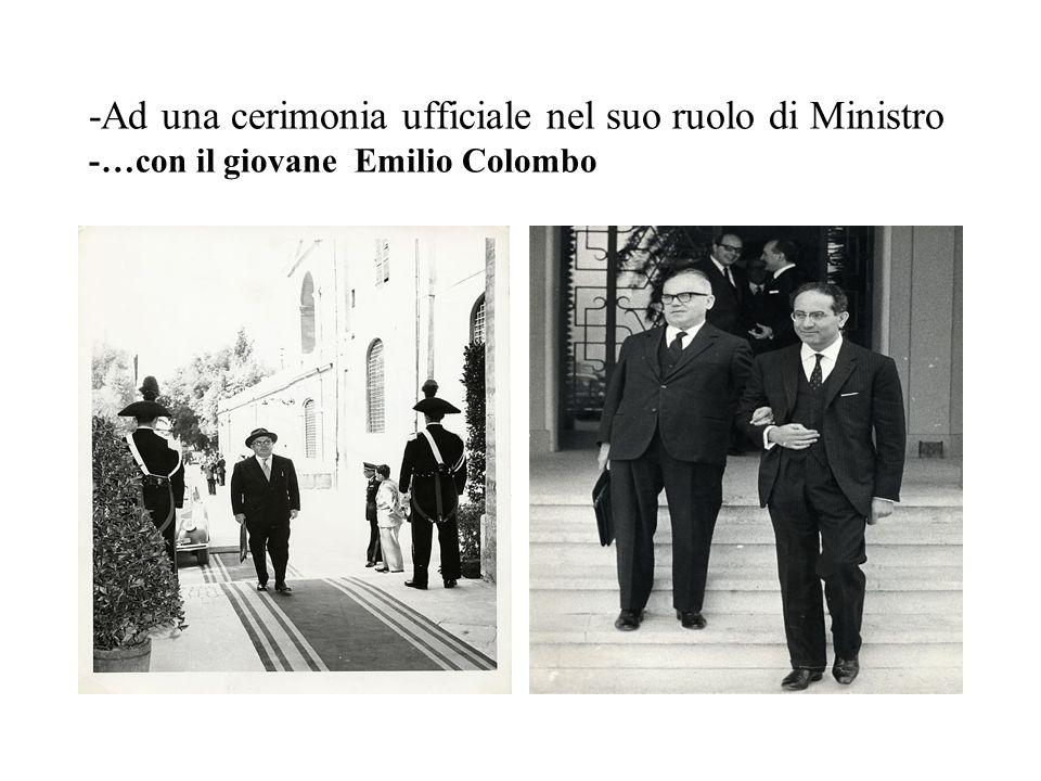 -Ad una cerimonia ufficiale nel suo ruolo di Ministro -…con il giovane Emilio Colombo