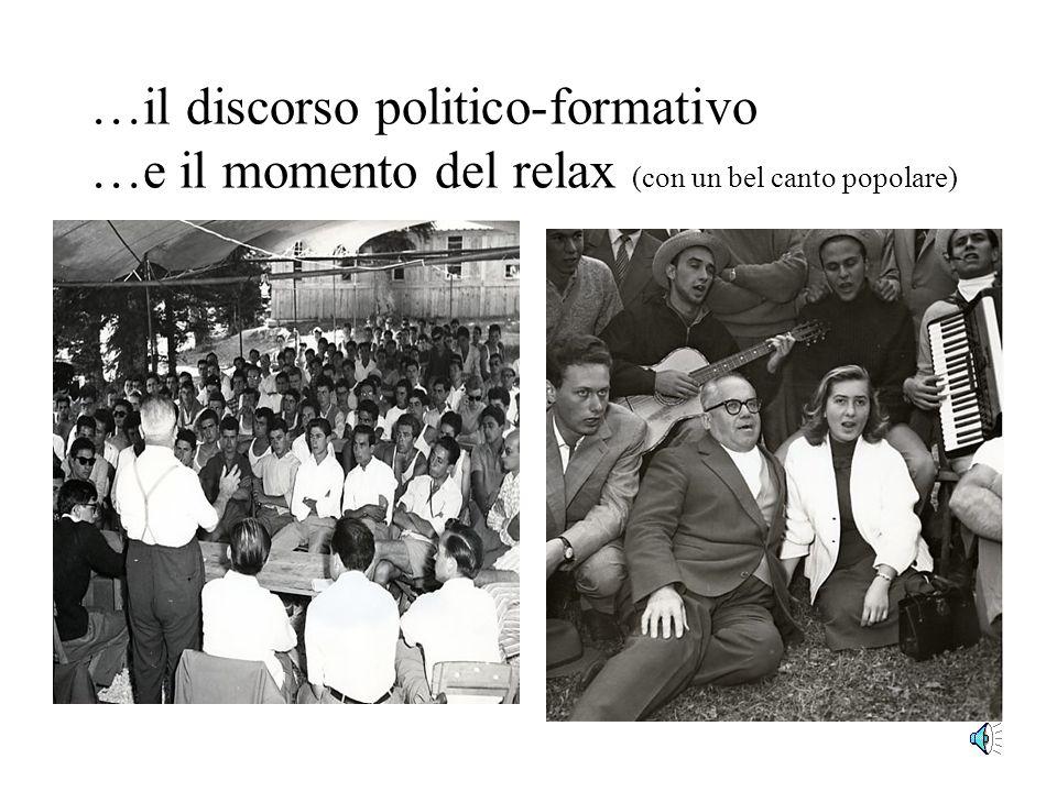 …il discorso politico-formativo …e il momento del relax (con un bel canto popolare)