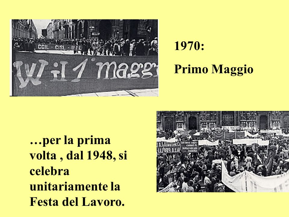 1970: Primo Maggio …per la prima volta , dal 1948, si celebra unitariamente la Festa del Lavoro.