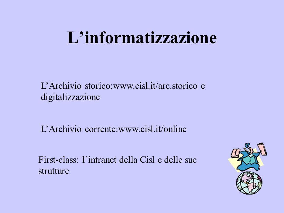 L'informatizzazione L'Archivio storico:www.cisl.it/arc.storico e digitalizzazione. L'Archivio corrente:www.cisl.it/online.