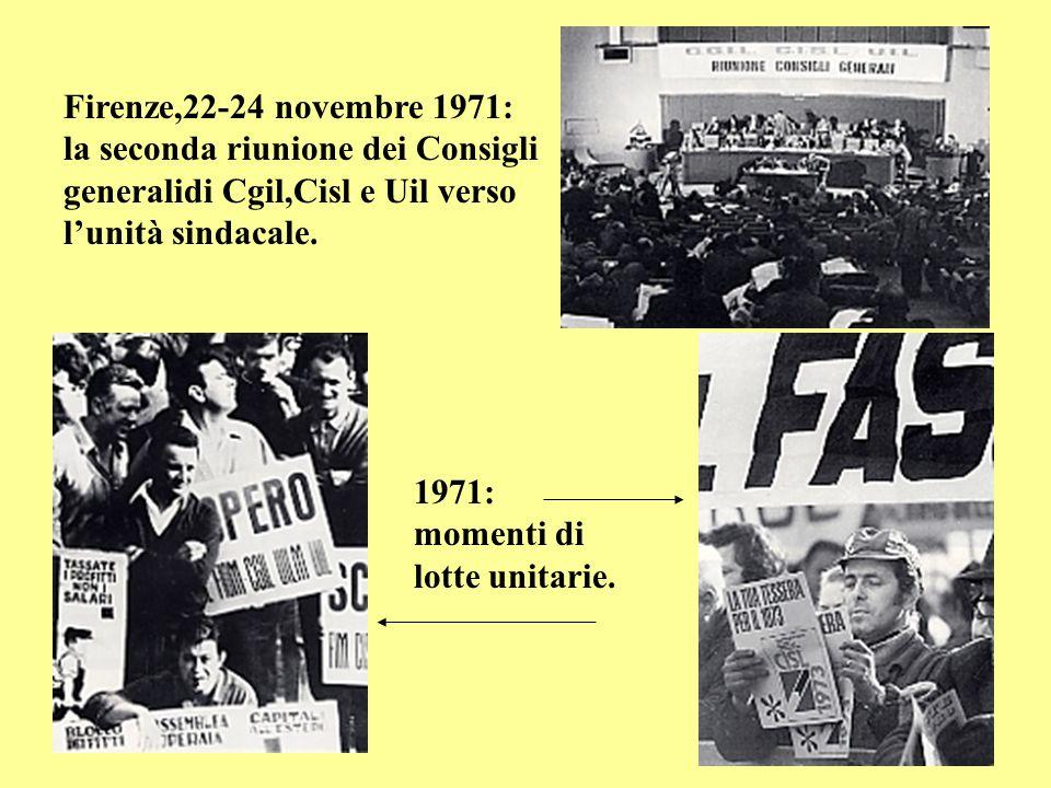 Firenze,22-24 novembre 1971: la seconda riunione dei Consigli generalidi Cgil,Cisl e Uil verso l'unità sindacale.