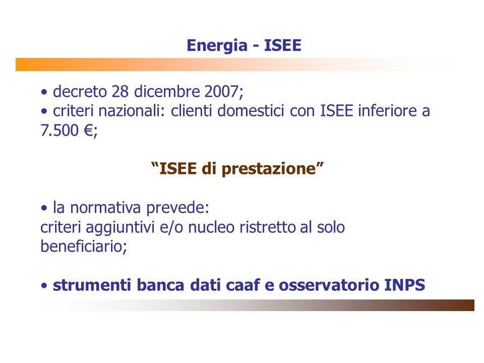 Energia - ISEEdecreto 28 dicembre 2007; criteri nazionali: clienti domestici con ISEE inferiore a 7.500 €;
