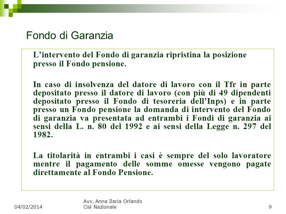 Fondo di Garanzia L'intervento del Fondo di garanzia ripristina la posizione presso il Fondo pensione.