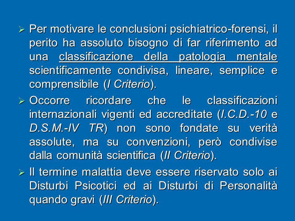 Per motivare le conclusioni psichiatrico-forensi, il perito ha assoluto bisogno di far riferimento ad una classificazione della patologia mentale scientificamente condivisa, lineare, semplice e comprensibile (I Criterio).