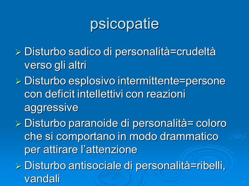 psicopatie Disturbo sadico di personalità=crudeltà verso gli altri