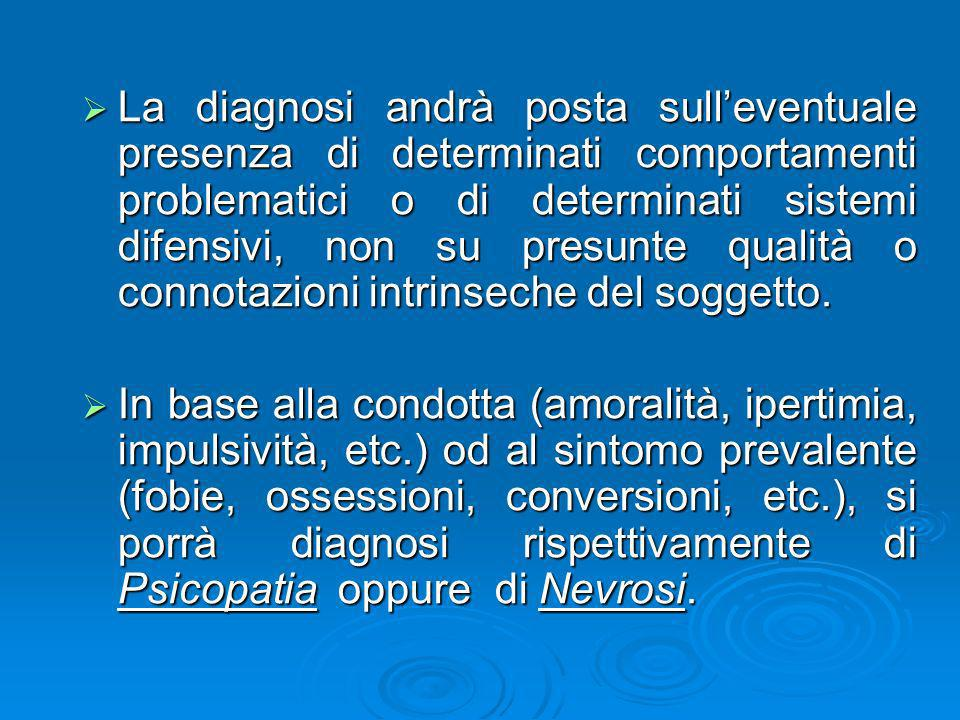 La diagnosi andrà posta sull'eventuale presenza di determinati comportamenti problematici o di determinati sistemi difensivi, non su presunte qualità o connotazioni intrinseche del soggetto.