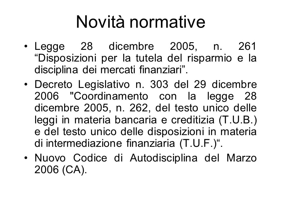 Novità normative Legge 28 dicembre 2005, n. 261 Disposizioni per la tutela del risparmio e la disciplina dei mercati finanziari .