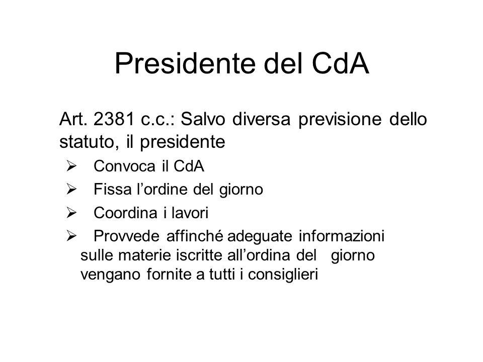 Presidente del CdA Art. 2381 c.c.: Salvo diversa previsione dello statuto, il presidente. Convoca il CdA.