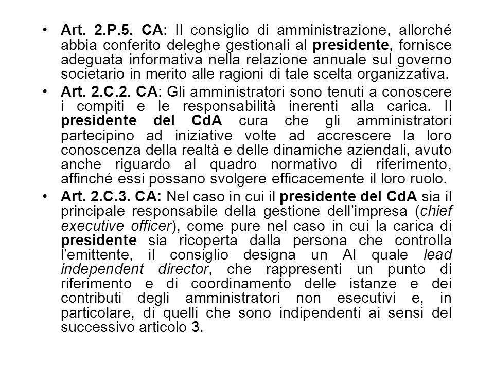 Art. 2.P.5. CA: Il consiglio di amministrazione, allorché abbia conferito deleghe gestionali al presidente, fornisce adeguata informativa nella relazione annuale sul governo societario in merito alle ragioni di tale scelta organizzativa.