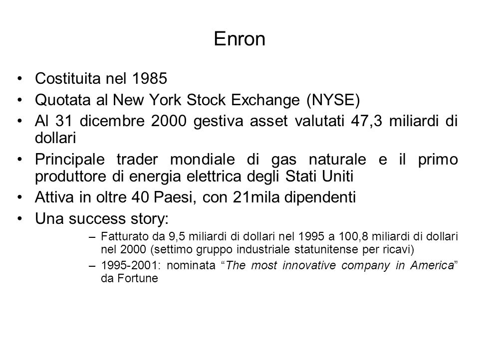 Enron Costituita nel 1985 Quotata al New York Stock Exchange (NYSE)