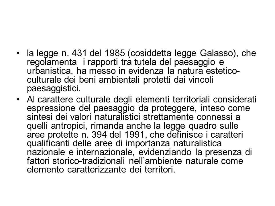 la legge n. 431 del 1985 (cosiddetta legge Galasso), che regolamenta i rapporti tra tutela del paesaggio e urbanistica, ha messo in evidenza la natura estetico-culturale dei beni ambientali protetti dai vincoli paesaggistici.