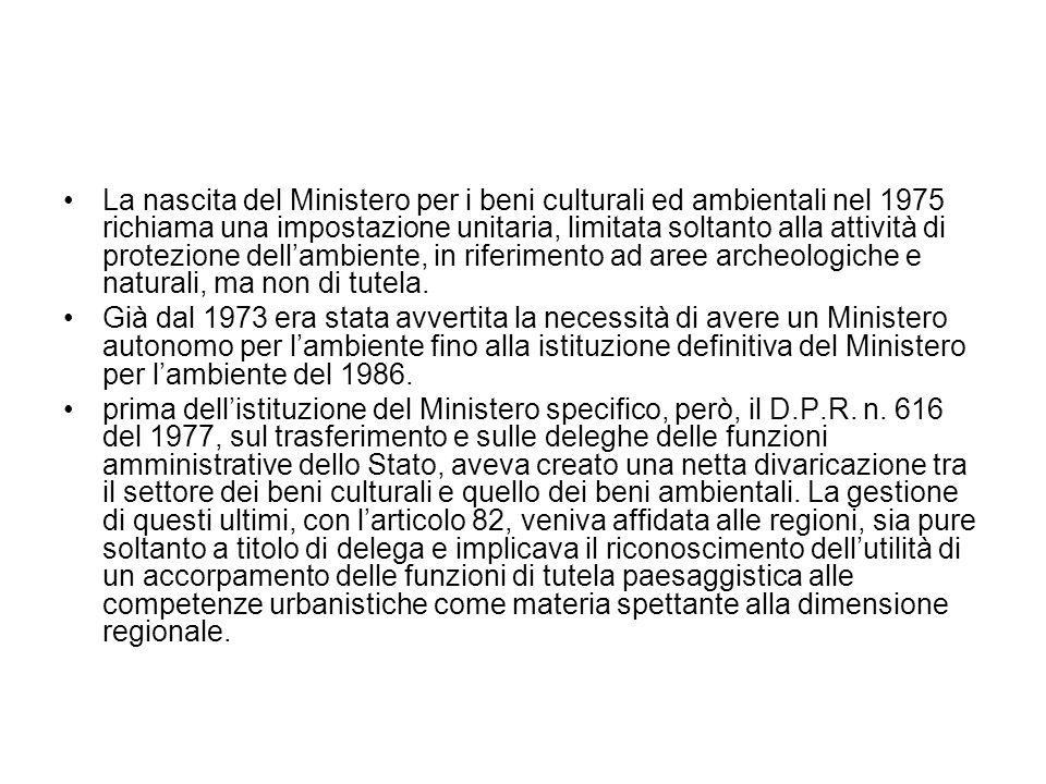 La nascita del Ministero per i beni culturali ed ambientali nel 1975 richiama una impostazione unitaria, limitata soltanto alla attività di protezione dell'ambiente, in riferimento ad aree archeologiche e naturali, ma non di tutela.
