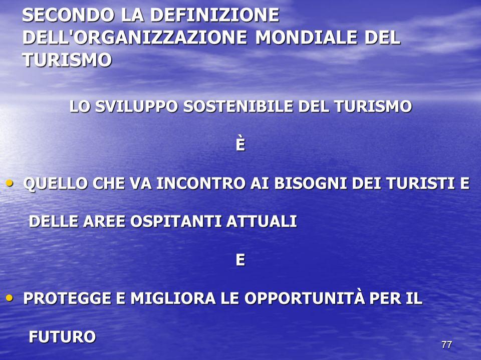 SECONDO LA DEFINIZIONE DELL ORGANIZZAZIONE MONDIALE DEL TURISMO