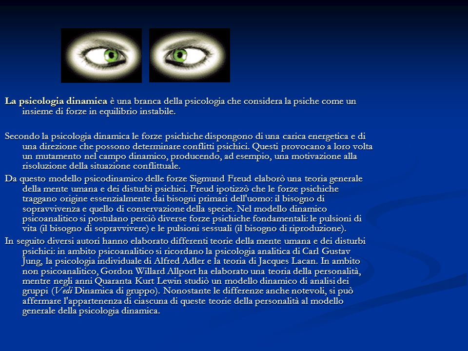 La psicologia dinamica è una branca della psicologia che considera la psiche come un insieme di forze in equilibrio instabile.