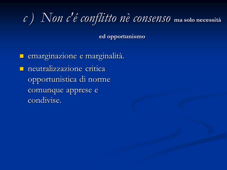 c ) Non c é conflitto nè consenso ma solo necessità ed opportunismo