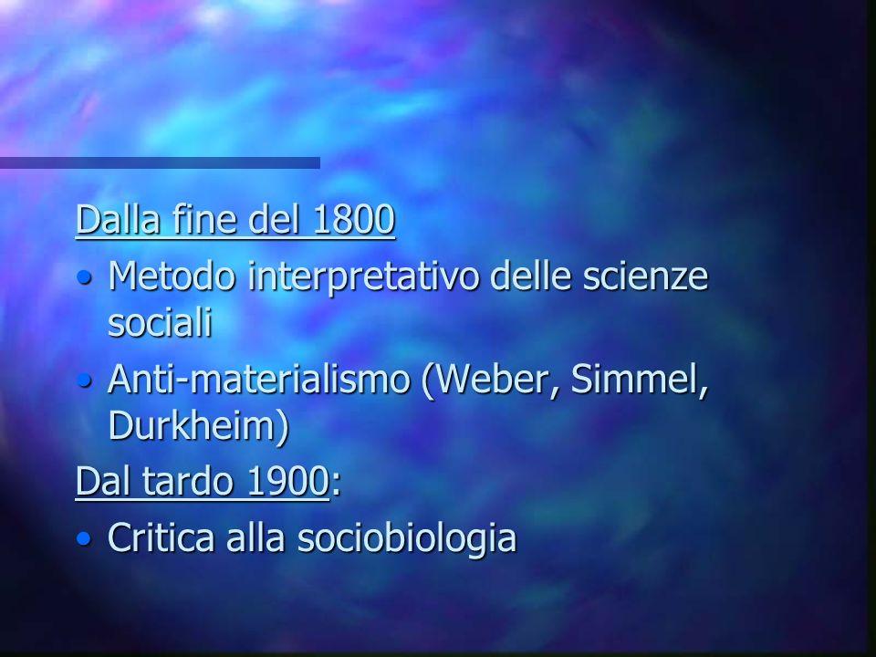 Dalla fine del 1800 Metodo interpretativo delle scienze sociali. Anti-materialismo (Weber, Simmel, Durkheim)