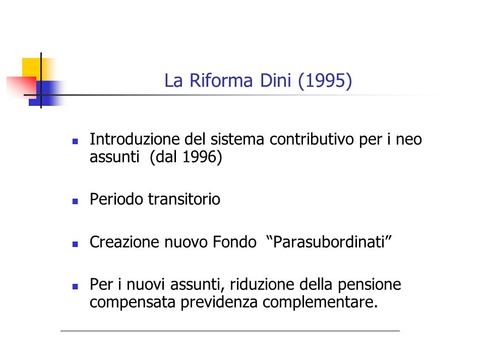 La Riforma Dini (1995) Introduzione del sistema contributivo per i neo assunti (dal 1996) Periodo transitorio.