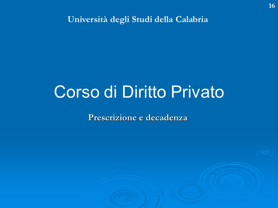 Università degli Studi della Calabria Prescrizione e decadenza