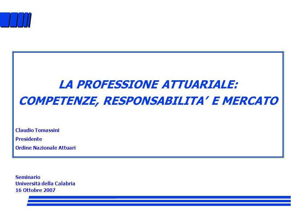 LA PROFESSIONE ATTUARIALE: COMPETENZE, RESPONSABILITA' E MERCATO