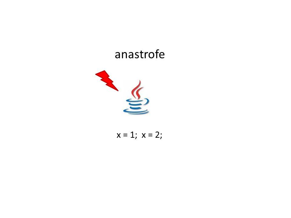 anastrofe x = 1; x = 2;