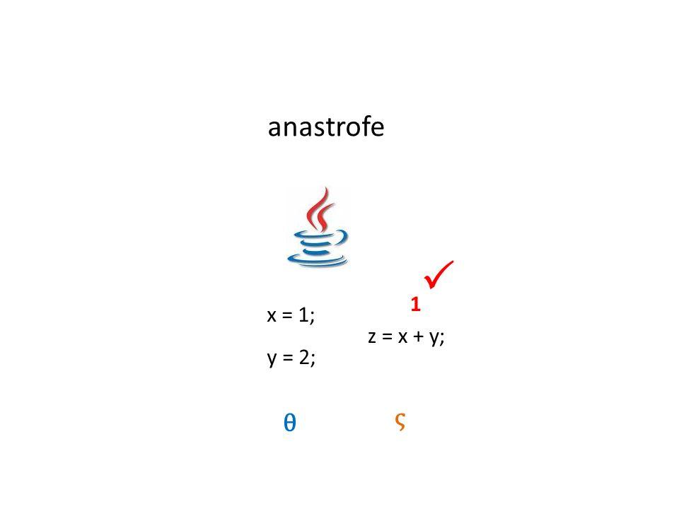 anastrofe  1 x = 1; ς z = x + y; y = 2; θ