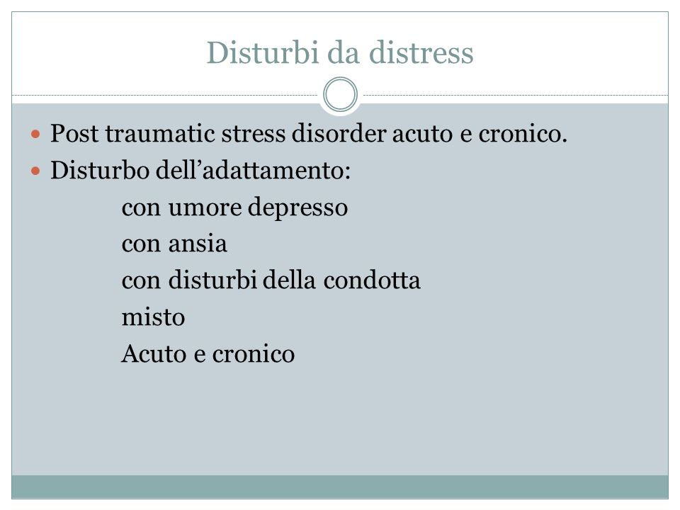 Disturbi da distress Post traumatic stress disorder acuto e cronico.