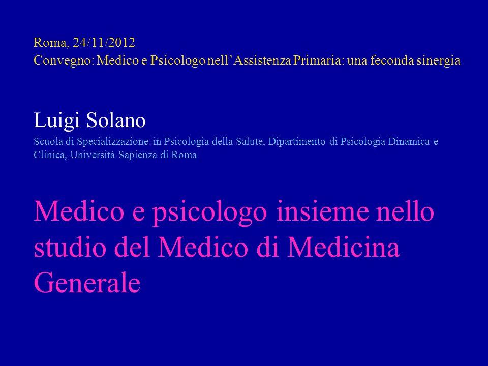 Roma, 24/11/2012 Convegno: Medico e Psicologo nell'Assistenza Primaria: una feconda sinergia. Luigi Solano.