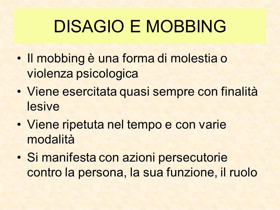 DISAGIO E MOBBING Il mobbing è una forma di molestia o violenza psicologica. Viene esercitata quasi sempre con finalità lesive.