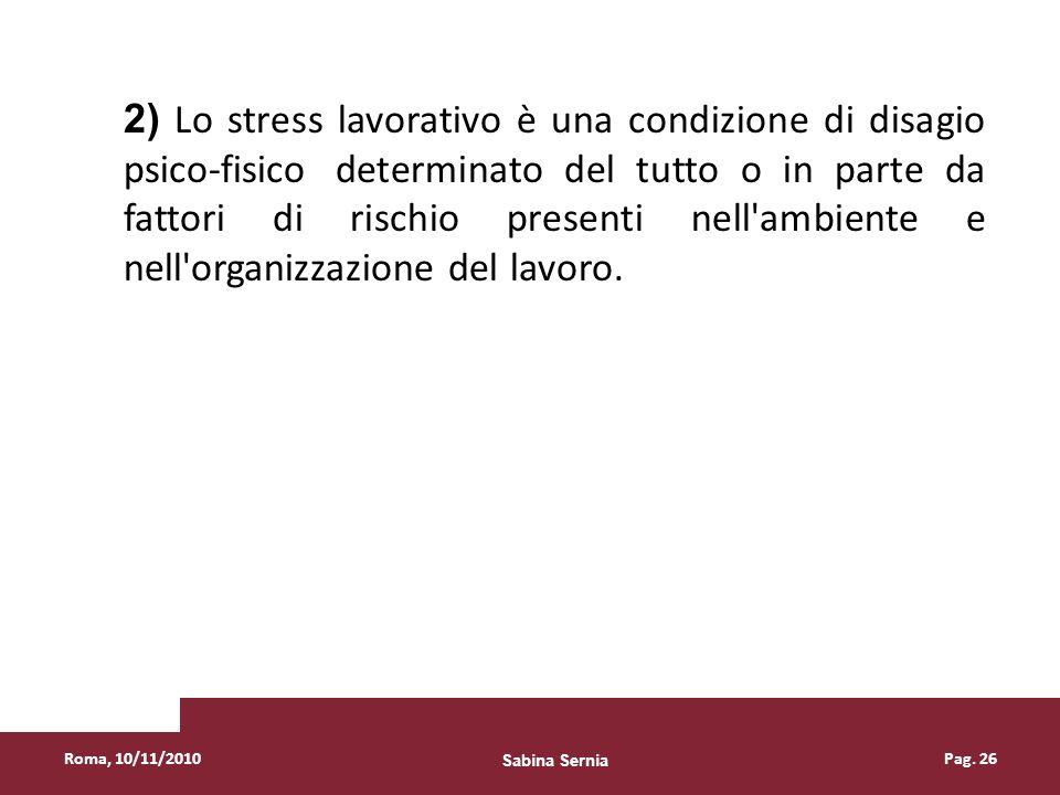 2) Lo stress lavorativo è una condizione di disagio psico-fisico