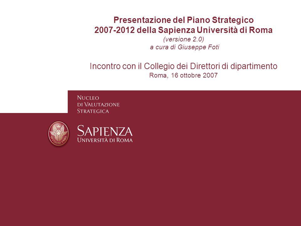 Presentazione del Piano Strategico 2007-2012 della Sapienza Università di Roma (versione 2.0) a cura di Giuseppe Foti Incontro con il Collegio dei Direttori di dipartimento Roma, 16 ottobre 2007