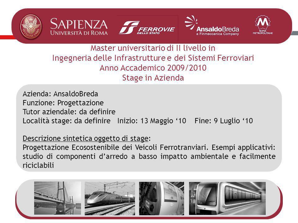 Master universitario di II livello in Ingegneria delle Infrastrutture e dei Sistemi Ferroviari Anno Accademico 2009/2010 Stage in Azienda