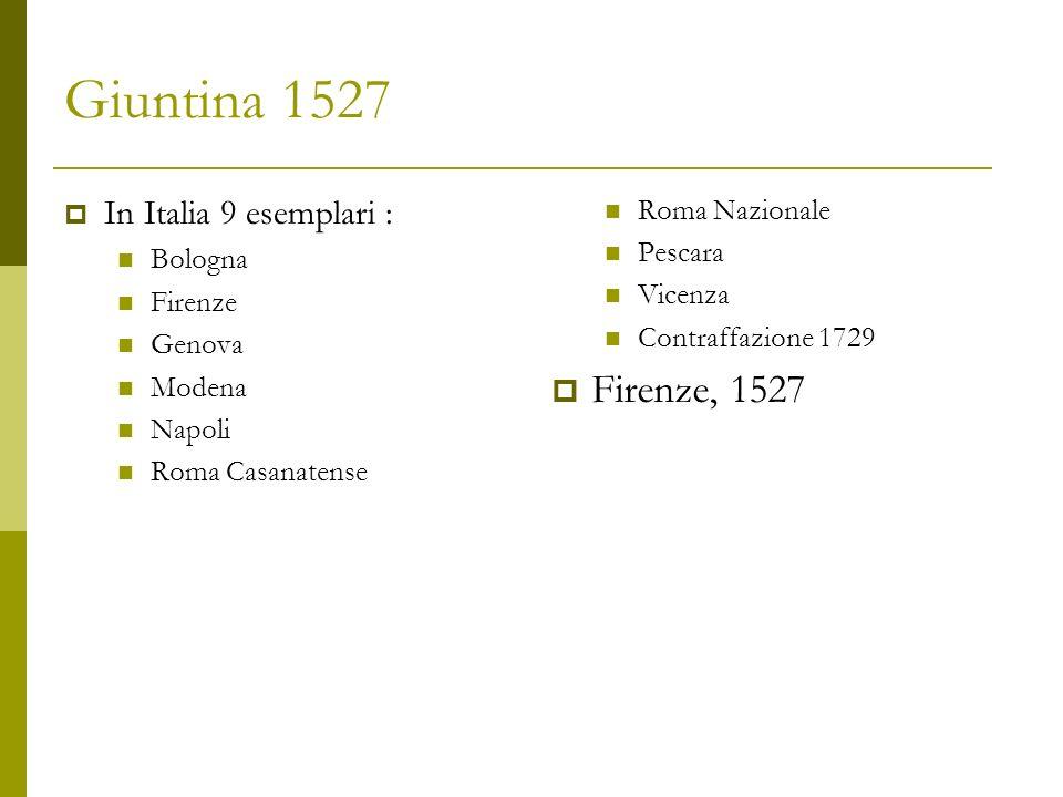 Giuntina 1527 Firenze, 1527 In Italia 9 esemplari : Roma Nazionale