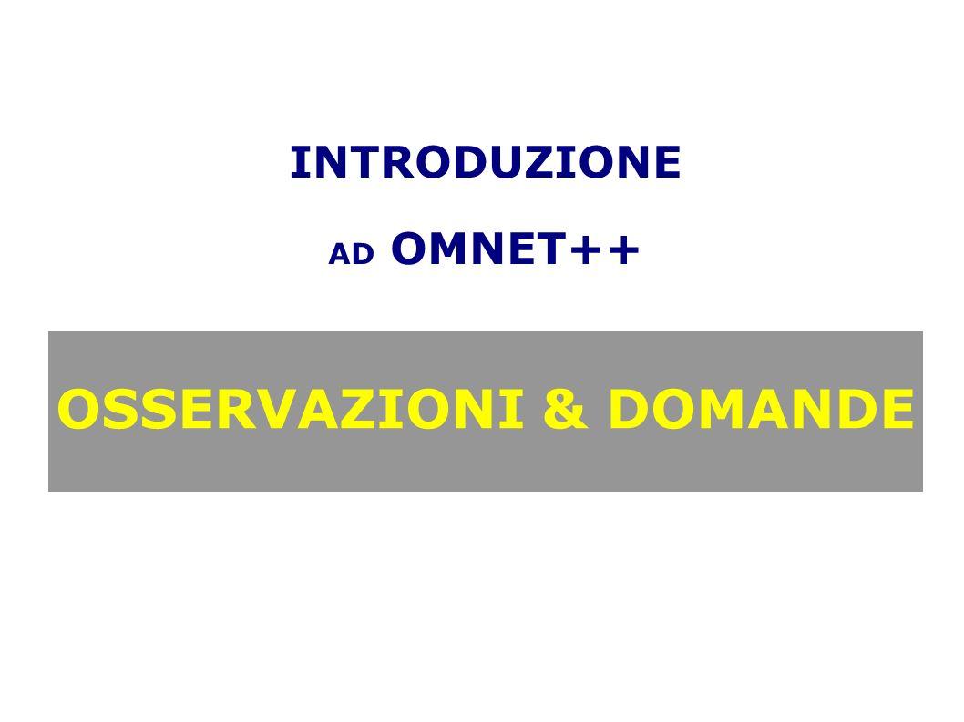 INTRODUZIONE AD OMNET++ OSSERVAZIONI & DOMANDE
