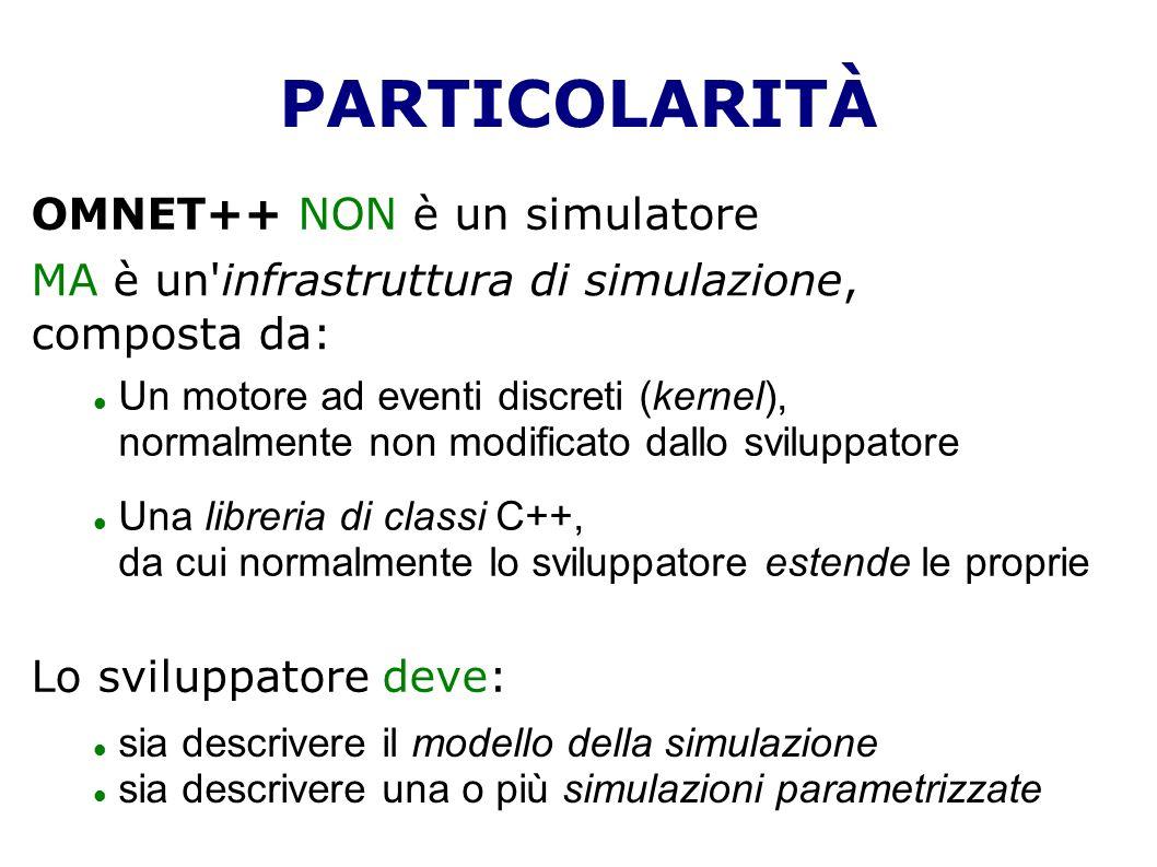 PARTICOLARITÀ OMNET++ NON è un simulatore