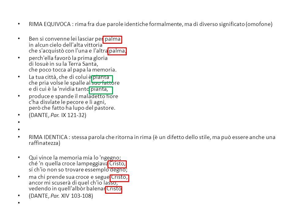 RIMA EQUIVOCA : rima fra due parole identiche formalmente, ma di diverso significato (omofone)