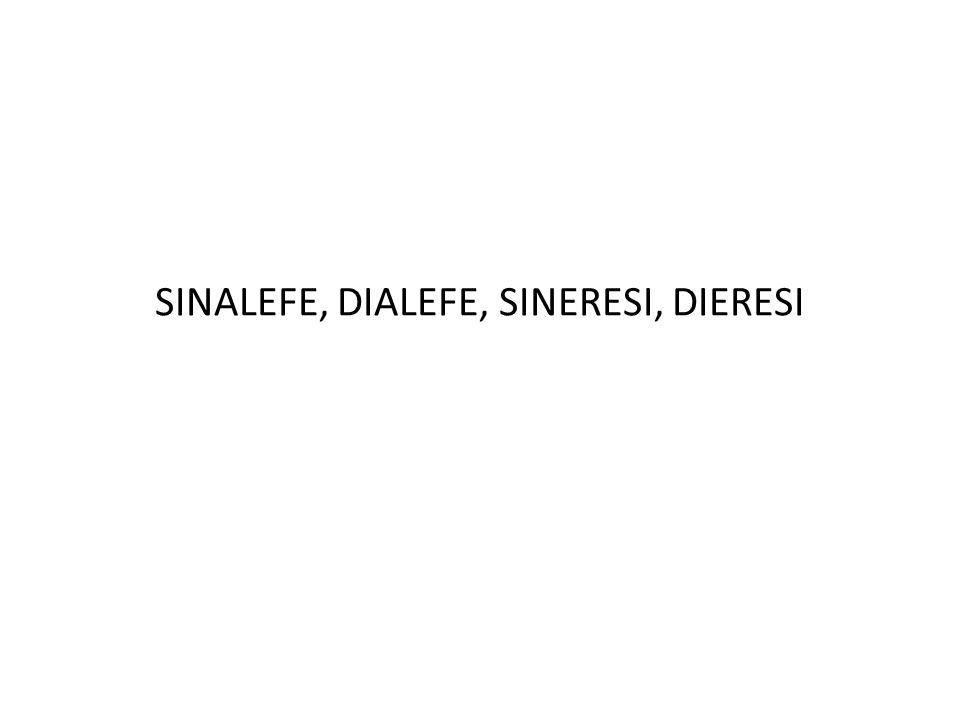 SINALEFE, DIALEFE, SINERESI, DIERESI