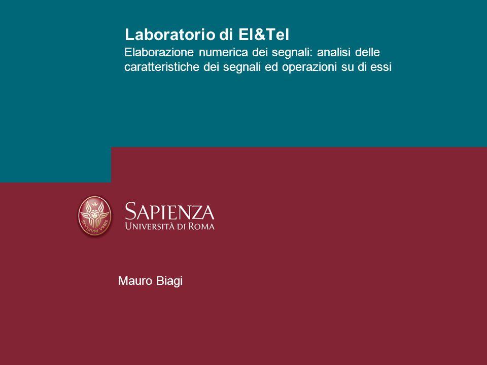 Laboratorio di El&Tel Elaborazione numerica dei segnali: analisi delle caratteristiche dei segnali ed operazioni su di essi.