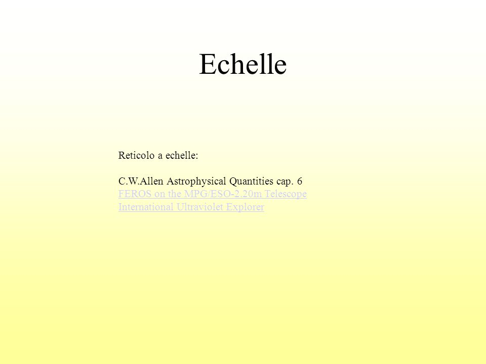 Echelle Reticolo a echelle: C.W.Allen Astrophysical Quantities cap. 6