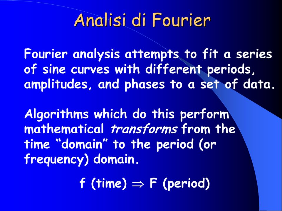 Analisi di Fourier Fourier analysis attempts to fit a series