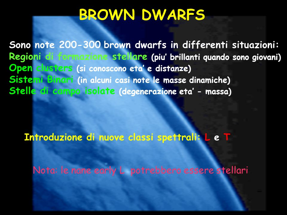 BROWN DWARFS Sono note 200-300 brown dwarfs in differenti situazioni: